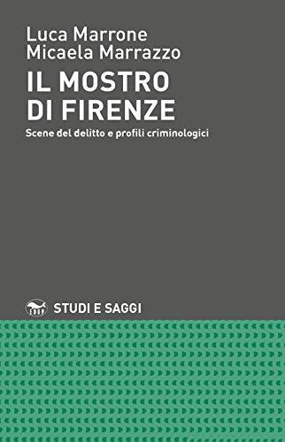 Il mostro di Firenze. Scene del delitto e profili criminologici