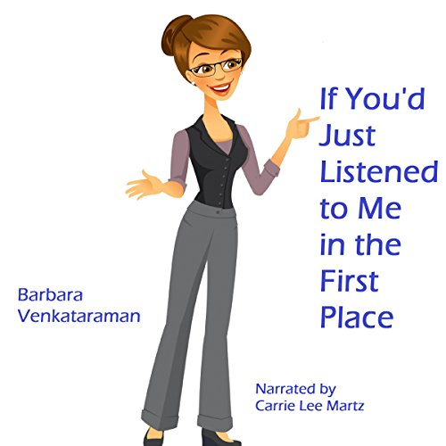 If You'd Just Listened to Me in the First Place... audiobook cover art