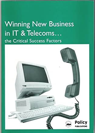 Winning New Business in IT & Telecoms - the Critical Success Factors