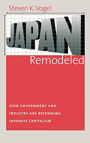 Japan Remodeled (How Government and Industry Are Reforming Japanese Capitalism)