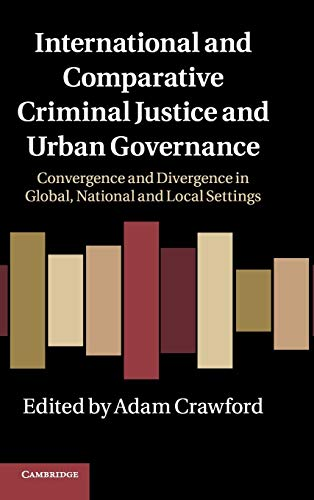International and Comparative Criminal Justice and Urban Governance: Convergence and Divergence in Global, National and