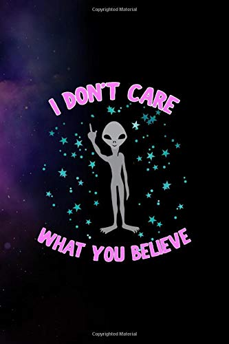 I Don't Care What You Believe: All Purpose 6x9 Blank Lined Notebook Journal Way Better Than A Card Trendy Unique Gift Purple Sparkling Sky Aliens