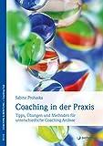 Coaching in der Praxis: Tipps, Übungen und Methoden für unterschiedliche Coaching-Anlässe