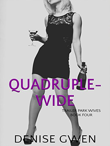 Trailer Park Wives Part 4: The Quad-ruple Wide (The Trailer Park Wives) (English Edition)