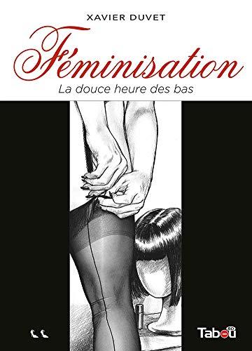 Féminisation, Tome 2 : La douce heure des bas (Saga Duvet)
