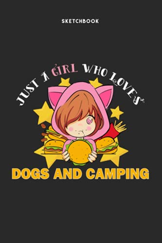 """Sketchbook for Drawing and Sketching - Just A Girl Who Loves Dogs And Camping: 120 Pages, 6"""" x 9"""" Sketchbook Journal White Paper (Blank Drawing Books)"""