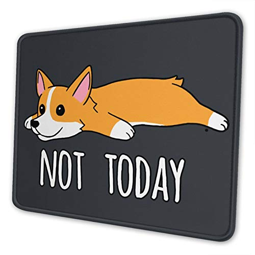 Corgi Not Today Gaming Mouse Pad with Stitched Edges and Non-Slip Rubber Base Mousepad for Computer and Laptop 8.3×10.3×0.12 inch(210×260×3mm)