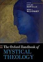The Oxford Handbook of Mystical Theology (Oxford Handbooks)