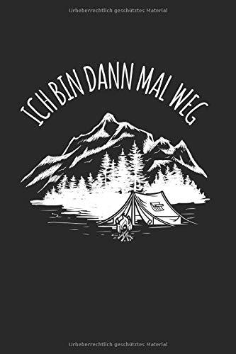 Ich Bin Dann Mal Weg: 120 Gepunkteten Seiten (Dotgrid). Als Geschenk Eine Tolle Idee Für Bergsteiger Und Wanderer