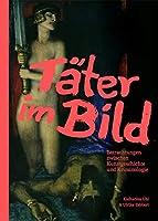 Taeter im Bild.: Betrachtungen zwischen Kunstgeschichte und Kriminologie