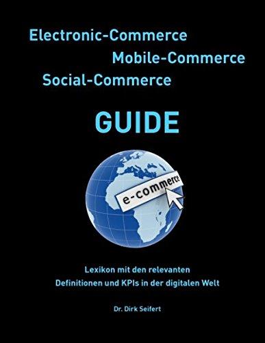 Electronic-Commerce - Mobile-Commerce - Social-Commerce Guide: Lexikon mit den relevanten Definitionen und KPIs in der digitalen Welt