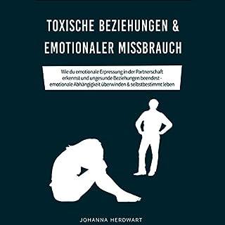 Toxische Beziehungen & emotionaler Missbrauch: Wie du emotionale Erpressung in der Partnerschaft erkennst und ungesunde Beziehungen beendest -... & selbstbestimmt leben Titelbild