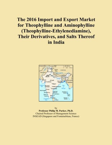 The 2016 Import and Export Market for Theophylline and Aminophylline (Theophylline-Ethylenediamine), Their Derivatives, and Salts Thereof in India