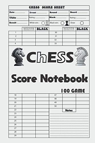 Chess Score Notebook 100 Games: Chess Notation Book, Chess Records Book, Chess Score Sheets, Chess Match Log Book, Record Your Games, Log Wins Moves, Tactics & Strategy . Chess Notation Pad