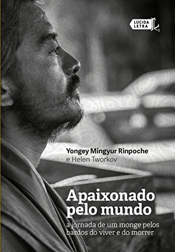 Apaixonado pelo mundo: A jornada de um monge pelos bardos do viver e do morrer