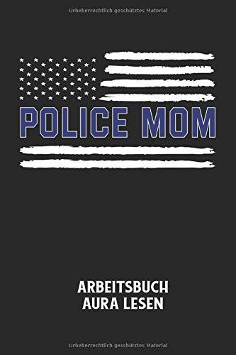 POLICE MOM - Arbeitsbuch Aura lesen: Polizei, Mutter, Frau Notizbuch: Aura Arbeitsheft I Arbeitsbuch zum Ausfüllen I Farben Aura interpretieren I ... (ca. DIN A5) I 120 Seiten (German Edition)
