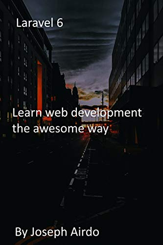 Laravel 6: Learn web development the awesome way (English Edition)