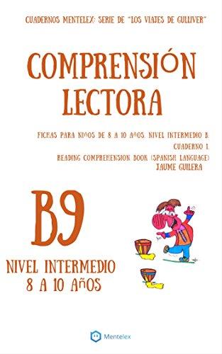 Cuadernos de comprensión lectora para niños de 8 a 10 años. Nivel Intermedio B. Cuaderno 9: Cuadernos Mentelex: Serie de 'Los Viajes de Gulliver' (Cuadernos ... comprensión lectora. Nivel Intermedio B.)