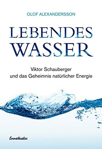 Lebendes Wasser: Über Viktor Schauberger und eine neue Technik unsere Umwelt zu retten von Alexandersson. Olof (2013) Taschenbuch