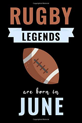 Rugby Legends Are Born In June: Unique Rugby Birthday Gift For Boys, Girls, Players   Lined Notebook / Journal For Rugby Lovers & Fans   110 Pages ( Rugby Birthday Gifts )