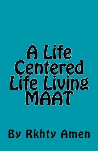 A Life Centered Life Living MAAT: Living Maat
