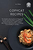 Copycat Recipes: The Complete Step-by-Step Cookbook with Accurate and Tasty Dishes from the Most Famous Restaurants to Make at Home. Olive Garden, McDonald, Panera, PF Chang, Texas Roadhouse and More