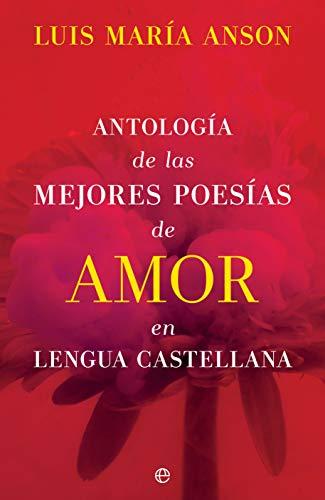 Antología de las mejores poesías de amor en lengua castellana de Luis María Anson