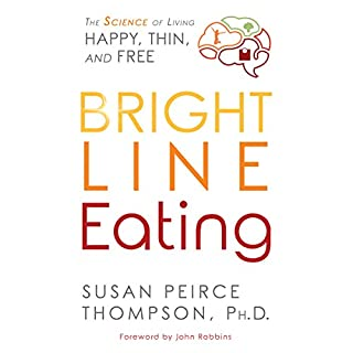 Bright Line Eating     The Science of Living Happy, Thin & Free              By:                                                                                                                                 Susan Peirce Thompson PhD                               Narrated by:                                                                                                                                 Susan Peirce Thompson PhD,                                                                                        Tanya Eby,                                                                                        Mel Foster,                   and others                 Length: 9 hrs and 7 mins     77 ratings     Overall 4.2