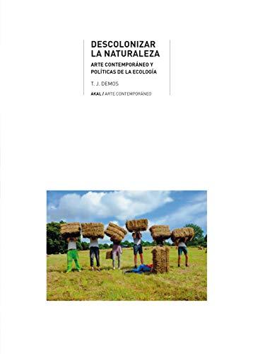 Descolonizar la naturaleza. Arte contemporáneo y políticas de la ecología (Spanish Edition)