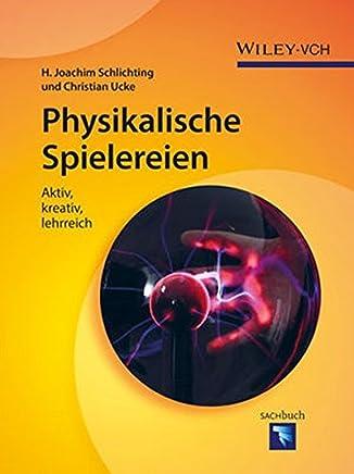 Physikalische Spielereien: Aktiv, kreativ, lehrreich