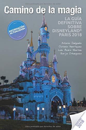 Camino de la Magia: La guía definitiva sobre Disneyland® Paris 2018
