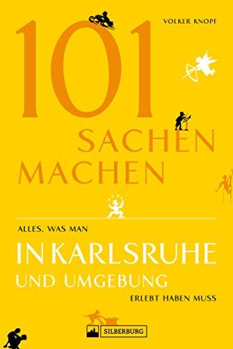 Freizeitführer: 101 Sachen machen - alles, was man in Karlsruhe erlebt haben muss: Ein Ausflugsführer für Abenteuerlustige und Neugierige mit vielen Geheimtipps.
