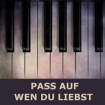 Pass auf wen du liebst (Piano Version)