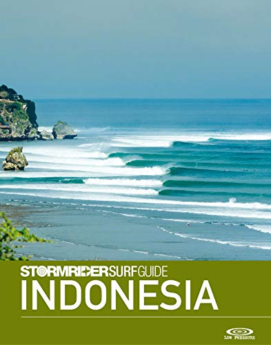 The Stormrider Surf Guide Indonesia: Surfing in Sumatra, Mentawai Islands, Nias, Java, Bali, Lombok, Sumbawa, Sumba, Savu and Rote (Stormrider Surf Guides) (English Edition)