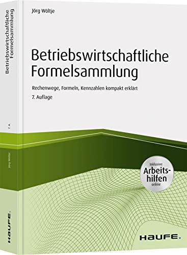 Betriebswirtschaftliche Formelsammlung - inkl. Arbeitshilfen online: Rechenwege, Formeln, Kennzahlen kompakt erklärt (Haufe Fachbuch)