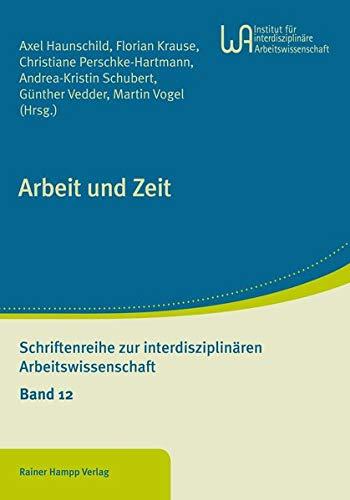 Arbeit und Zeit (Schriftenreihe zur interdisziplinären Arbeitswissenschaft)