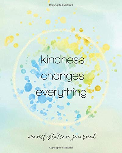 Manifestation Journal: Kindness Changes Everything: Kindness, Gratitude and Forgiveness. The Big Three to Include in Your Daily Journaling Practice | ... Quote Baby Blue and Gold Paint Drops Design