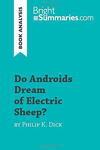 Do Androids Dream of Electric Sheep? by Philip K. Dick (Book Analysis): Detailed Summary, Analysis and Reading Guide