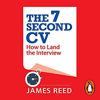 The 7 Second CV     How to Land the Interview              By:                                                                                                                                 James Reed                               Narrated by:                                                                                                                                 James Reed,                                                                                        Willow Nash                      Length: 5 hrs and 3 mins     5 ratings     Overall 4.8