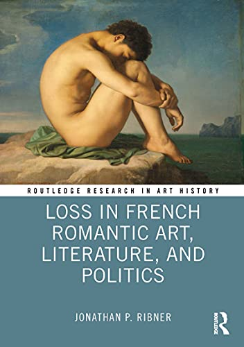 Loss in French Romantic Art, Literature, and Politics (Routledge Research in Art History) (English Edition)
