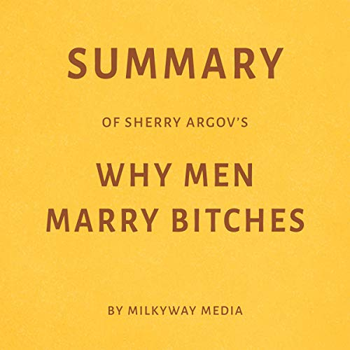 Summary of Sherry Argov's Why Men Marry Bitches by Milkyway Media audiobook cover art
