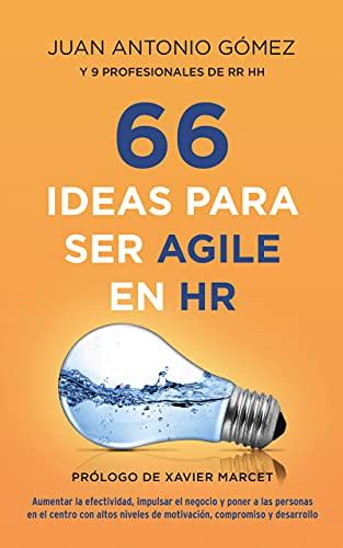 66 IDEAS PARA SER AGILE EN HR de JUAN ANTONIO GOMEZ GARCIA