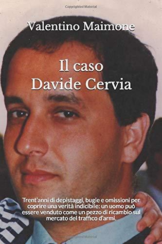 Il caso Davide Cervia: Trent'anni di depistaggi, bugie e omissioni per coprire una verità indicibile: un uomo può essere venduto come un pezzo di ricambio sul mercato del traffico d'armi.