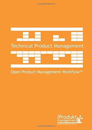 Technical Product Management according to Open Product Management Workflow: The Product Management book for technical Product Managers and Product ... as well as prioritization of requirements