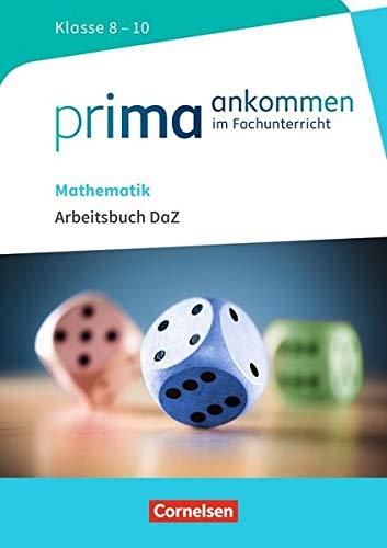 Prima ankommen: Mathematik: Klasse 8-10 - Arbeitsbuch DaZ mit Lösungen
