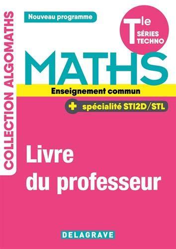 Maths Tle Algomaths enseignement commun STI2D/STL : Livre du professeur manuel