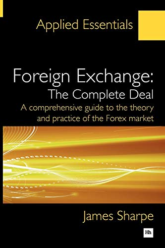 Compare Textbook Prices for Foreign Exchange: The Complete Deal: A comprehensive guide to the theory and practice of the Forex market Applied Essentials Illustrated Edition ISBN 9781906659653 by Sharpe, James