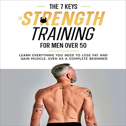 The Seven Keys to Strength Training for Men over 50 cover art