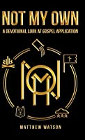 Not My Own: A Devotional Look at Gospel Application