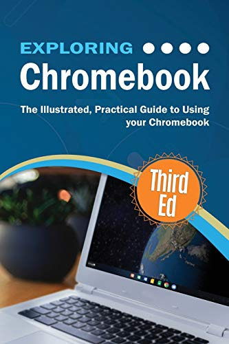 Exploring Chromebook Third Edition: The Illustrated, Practical Guide to using Chromebook (4) (Exploring Tech)